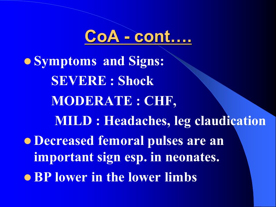 CoA - cont…. Symptoms and Signs: SEVERE : Shock MODERATE : CHF,
