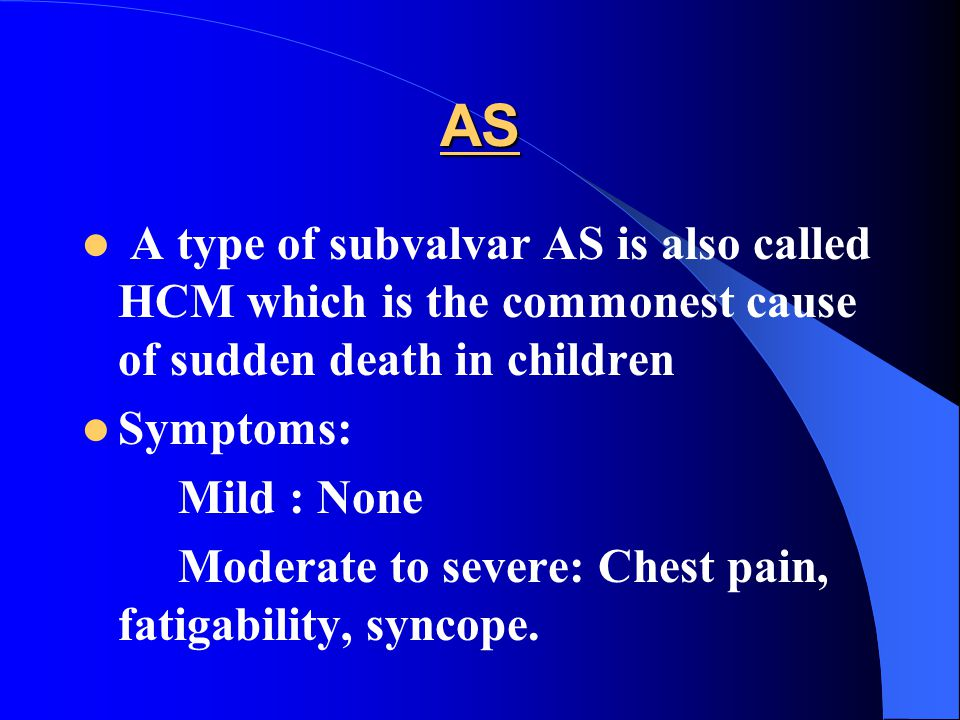 AS A type of subvalvar AS is also called HCM which is the commonest cause of sudden death in children.