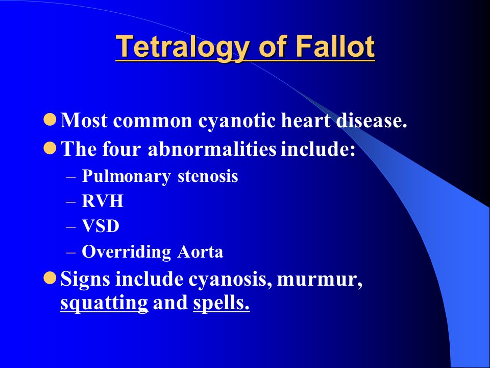 Tetralogy of Fallot Most common cyanotic heart disease.