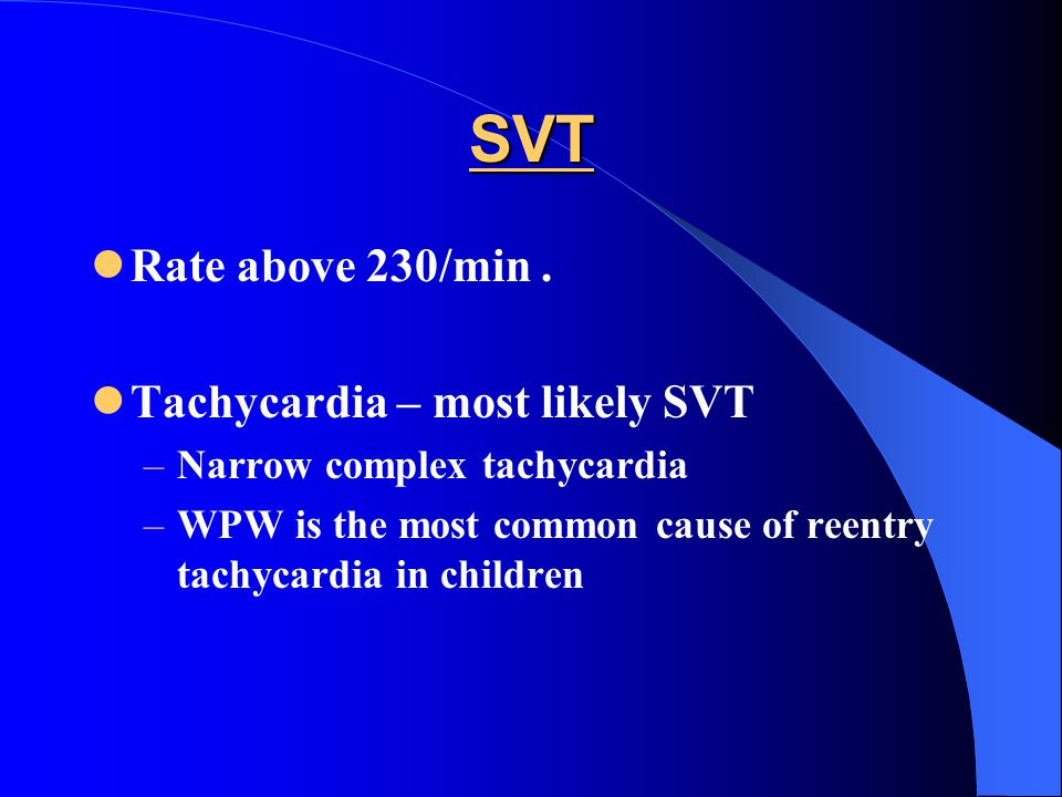 SVT Rate above 230/min . Tachycardia – most likely SVT