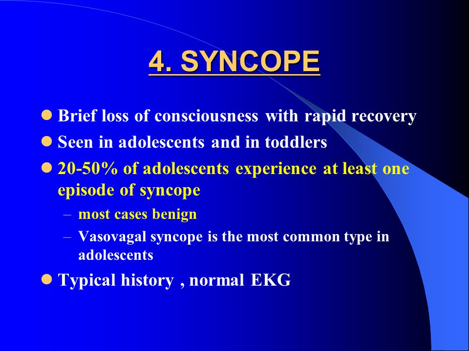 4. SYNCOPE Brief loss of consciousness with rapid recovery