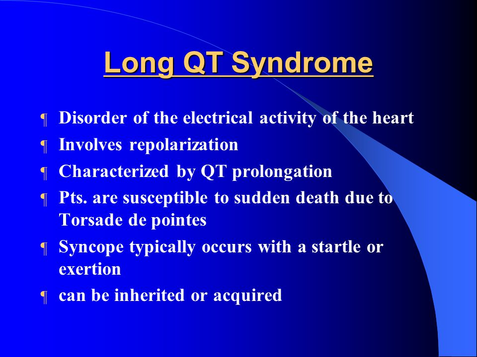 Long QT Syndrome Disorder of the electrical activity of the heart