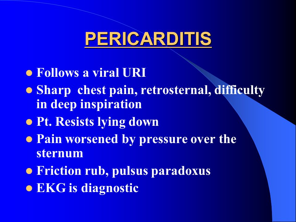 PERICARDITIS Follows a viral URI