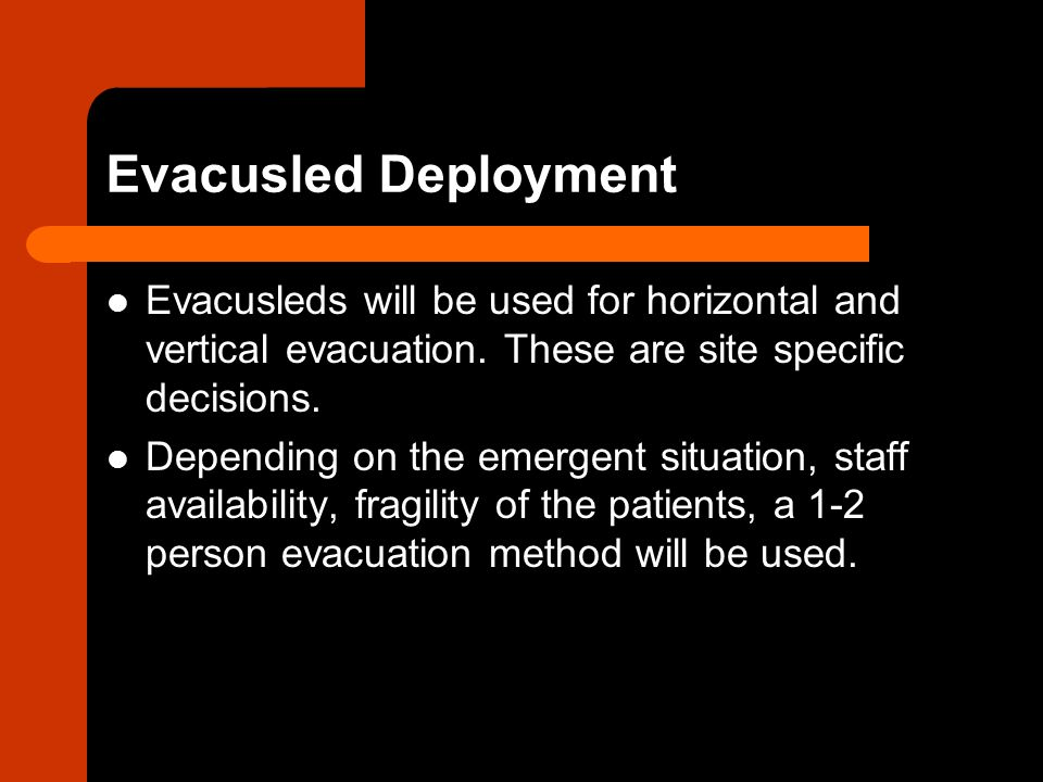 Evacusled Deployment Evacusleds will be used for horizontal and vertical evacuation. These are site specific decisions.