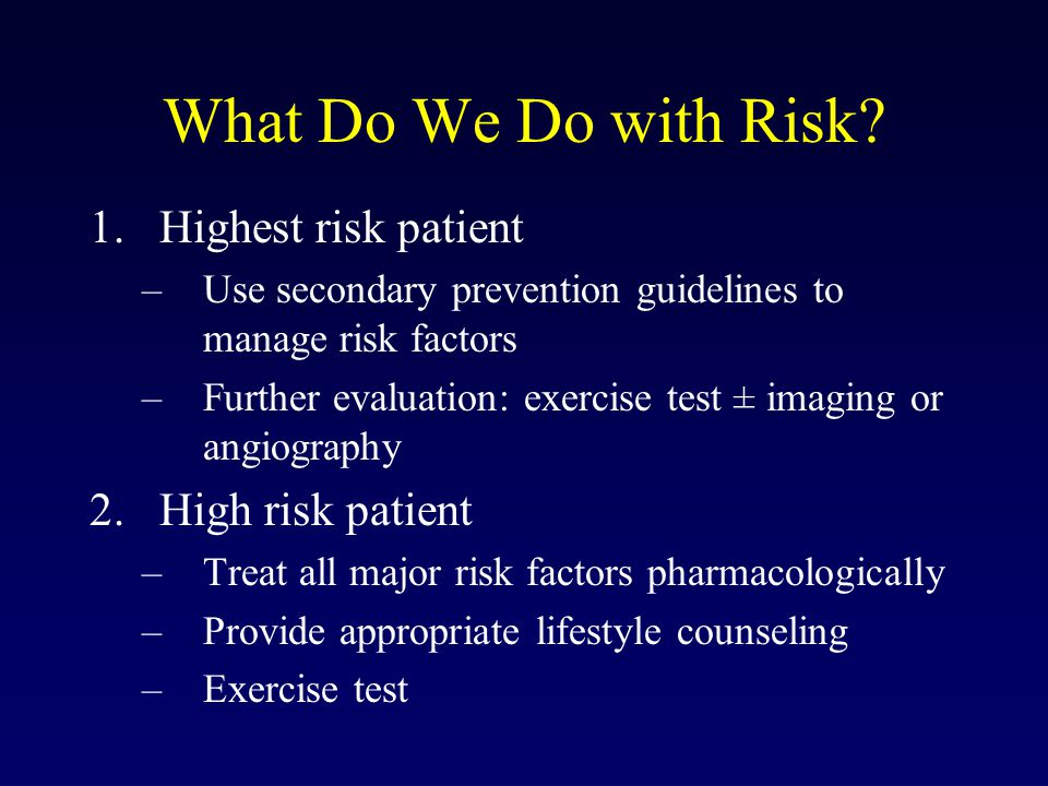 What Do We Do with Risk Highest risk patient High risk patient