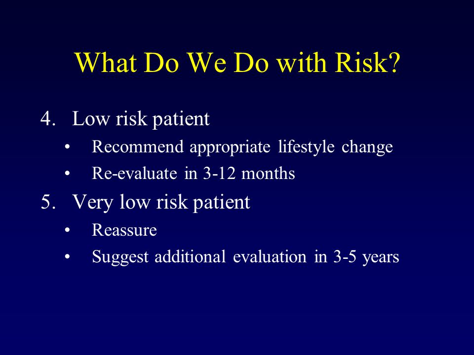 What Do We Do with Risk Low risk patient Very low risk patient
