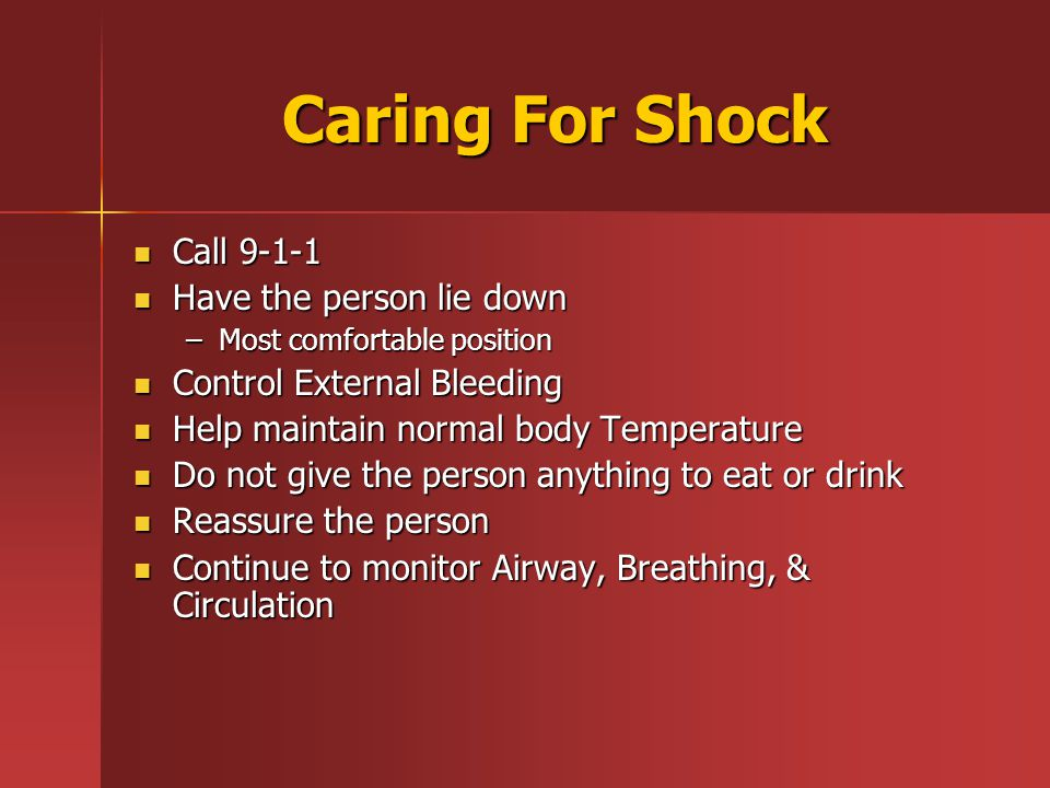 Caring For Shock Call 9-1-1 Have the person lie down