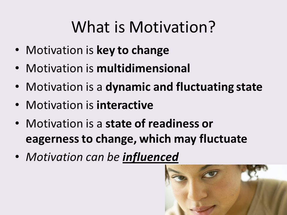 What is Motivation Motivation is key to change
