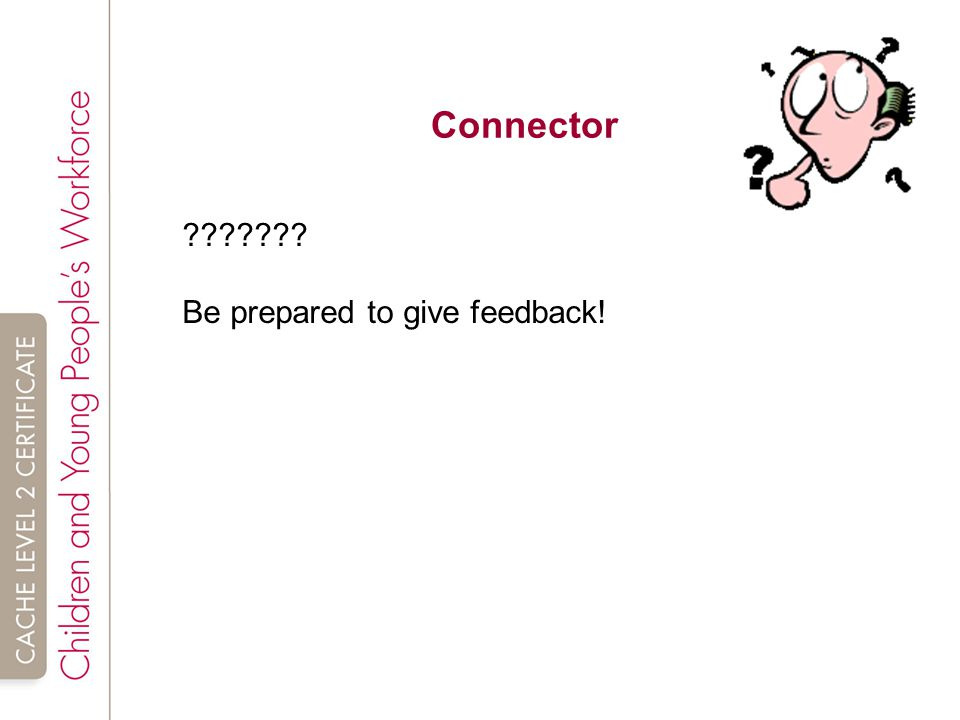 Connector Be prepared to give feedback!