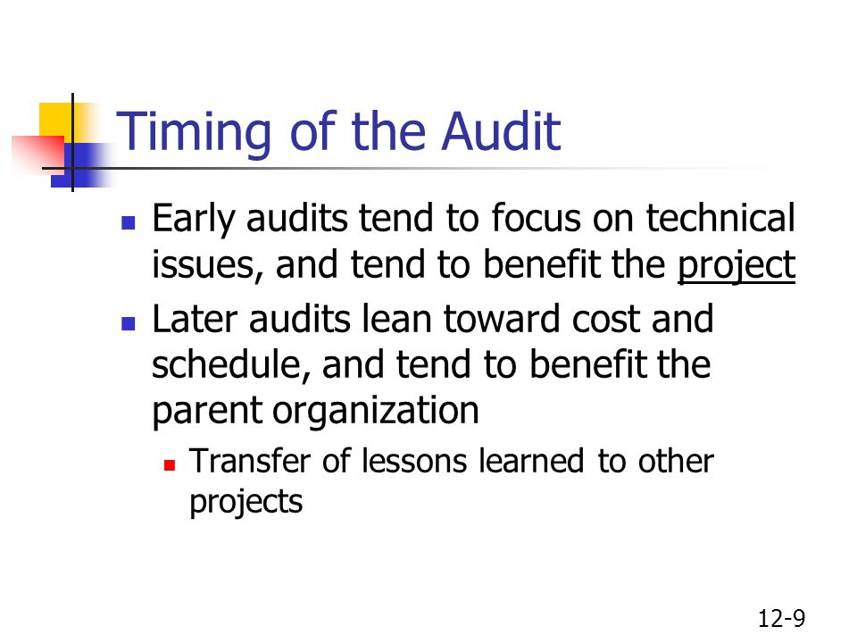 Timing of the Audit Early audits tend to focus on technical issues, and tend to benefit the project.