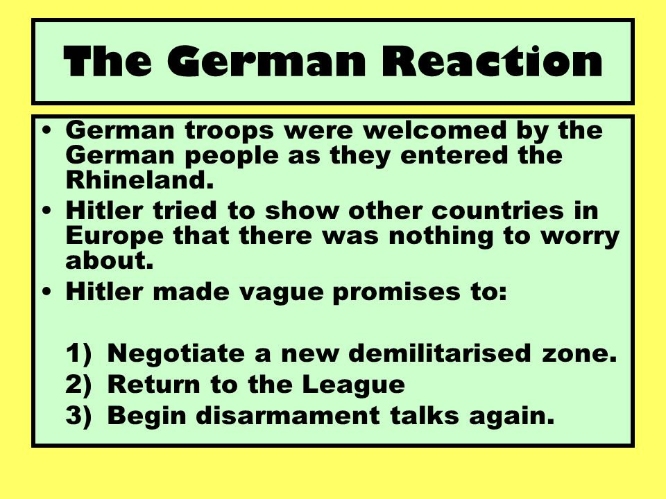 The German Reaction German troops were welcomed by the German people as they entered the Rhineland.