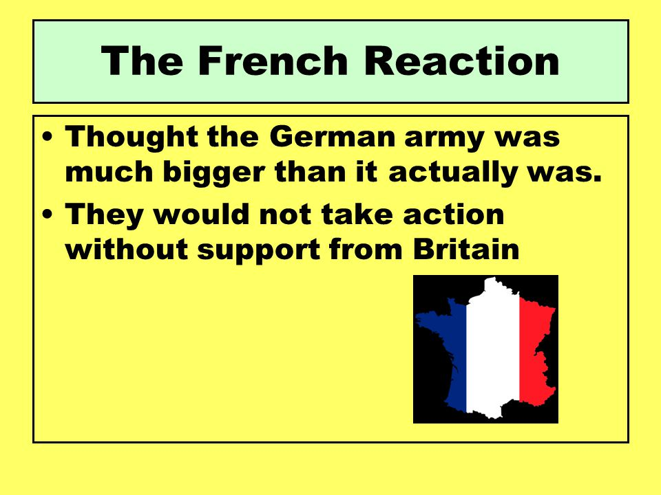 The French Reaction Thought the German army was much bigger than it actually was.