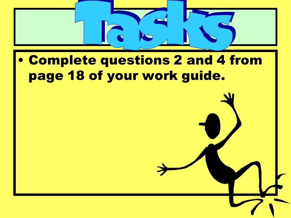 Tasks Complete questions 2 and 4 from page 18 of your work guide.