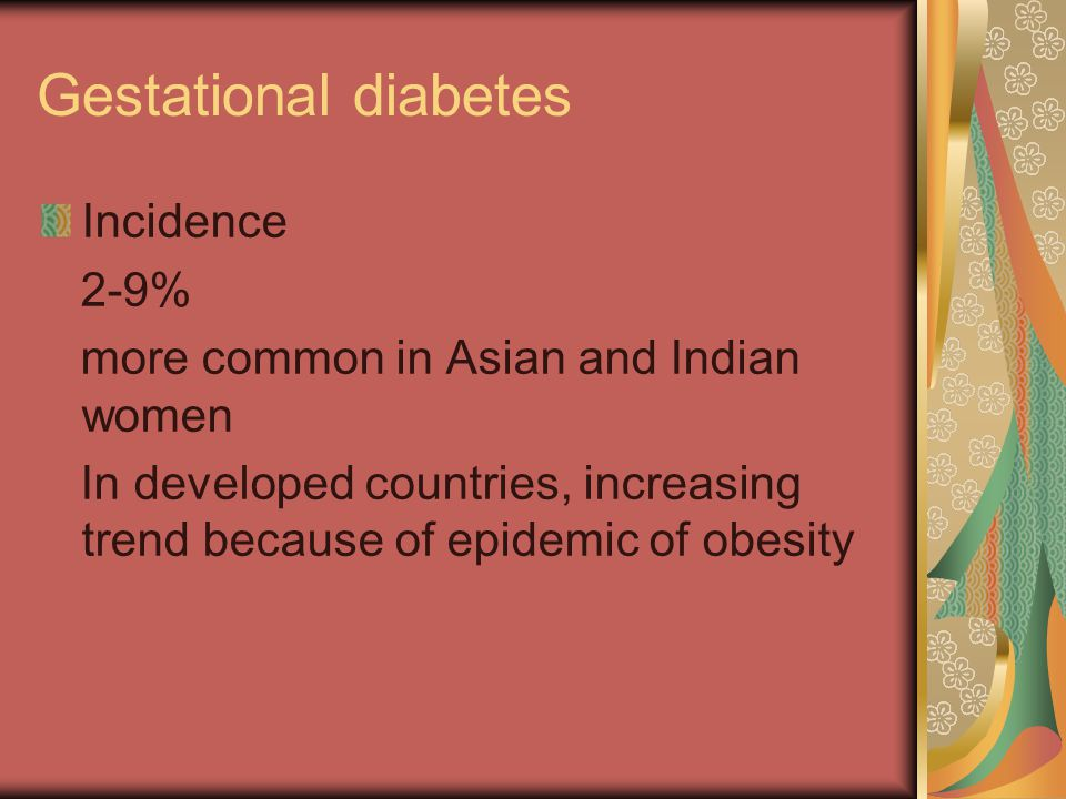 Gestational diabetes Incidence 2-9%