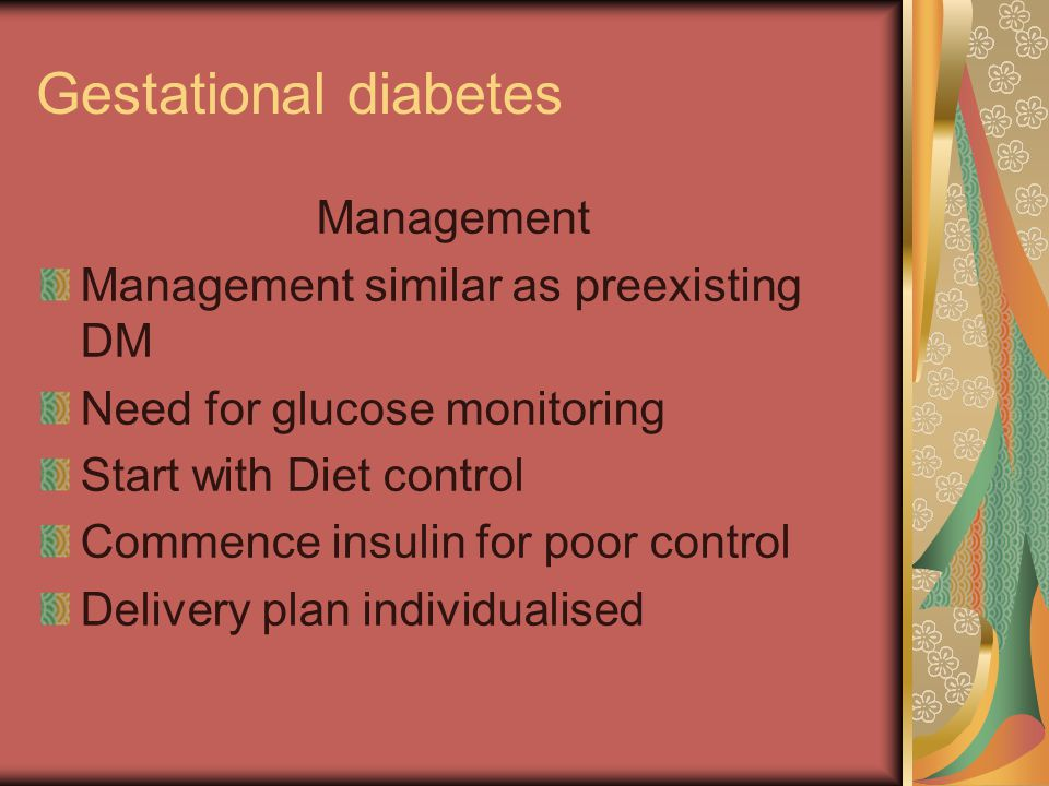 Gestational diabetes Management Management similar as preexisting DM