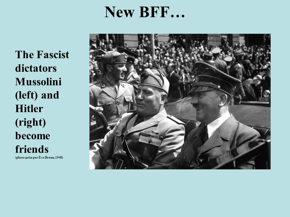 New BFF… The Fascist dictators Mussolini (left) and Hitler (right)