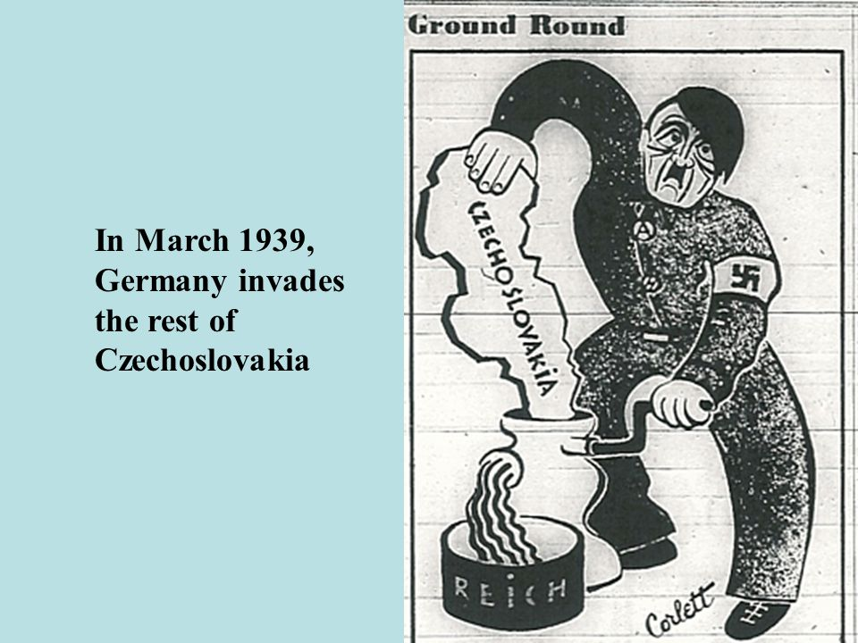 In March 1939, Germany invades the rest of Czechoslovakia