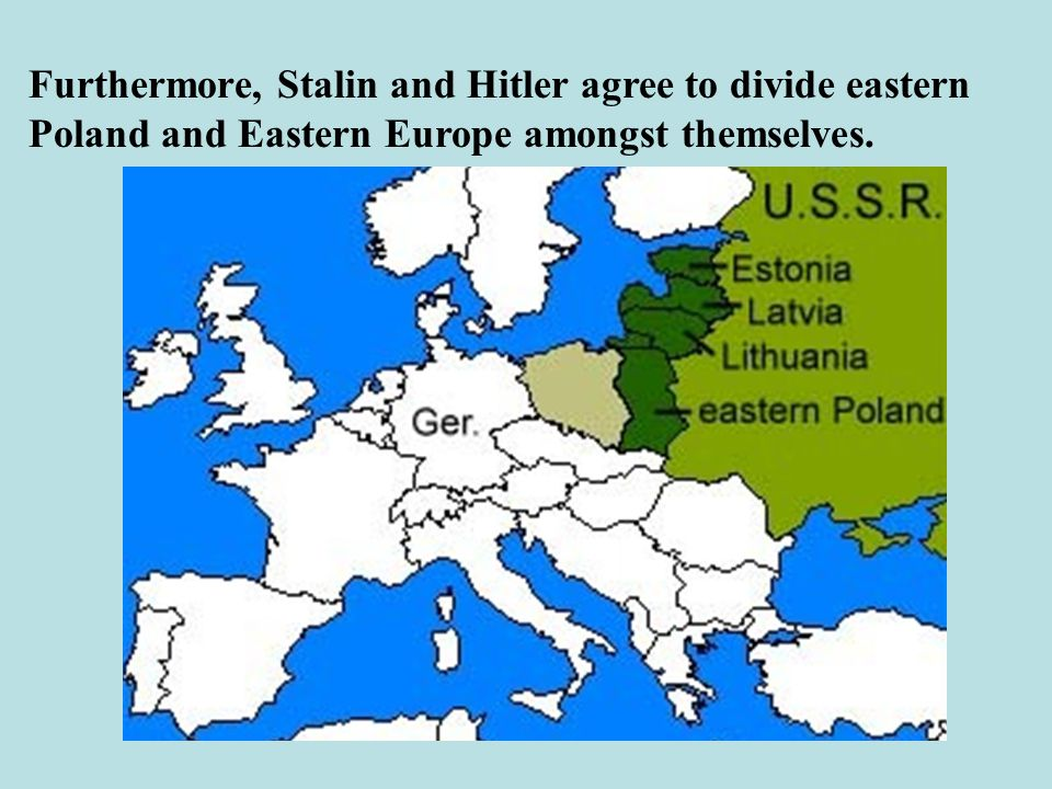 Furthermore, Stalin and Hitler agree to divide eastern Poland and Eastern Europe amongst themselves.