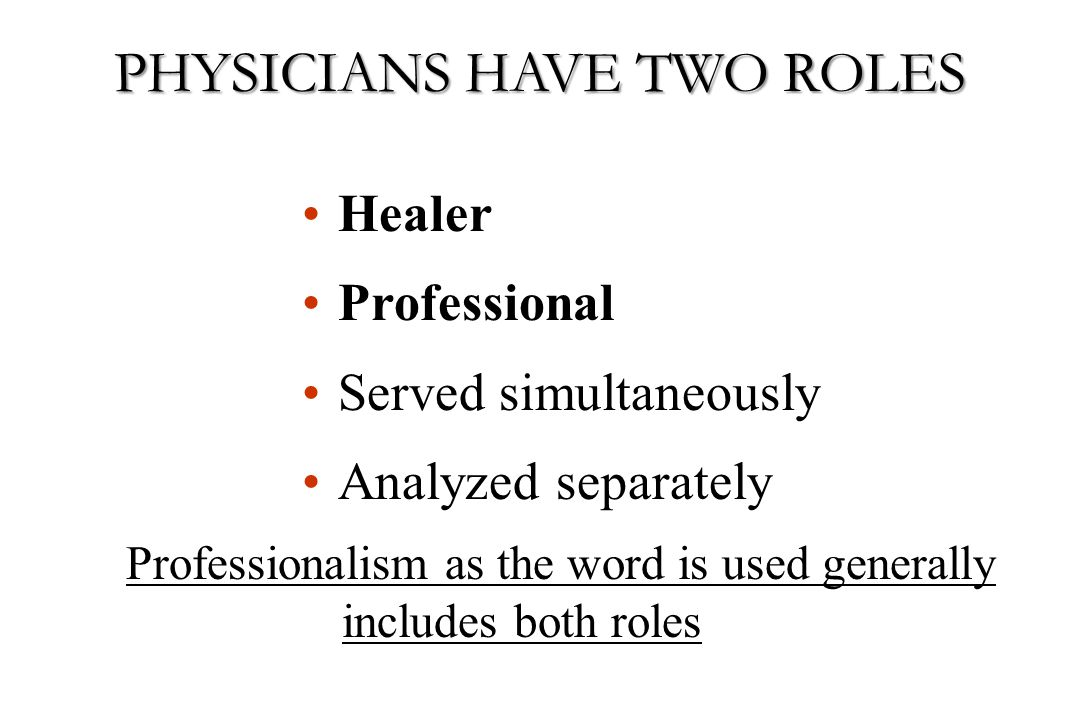 PHYSICIANS HAVE TWO ROLES