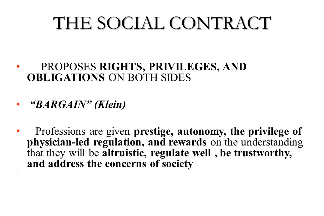 THE SOCIAL CONTRACT PROPOSES RIGHTS, PRIVILEGES, AND OBLIGATIONS ON BOTH SIDES. BARGAIN (Klein)