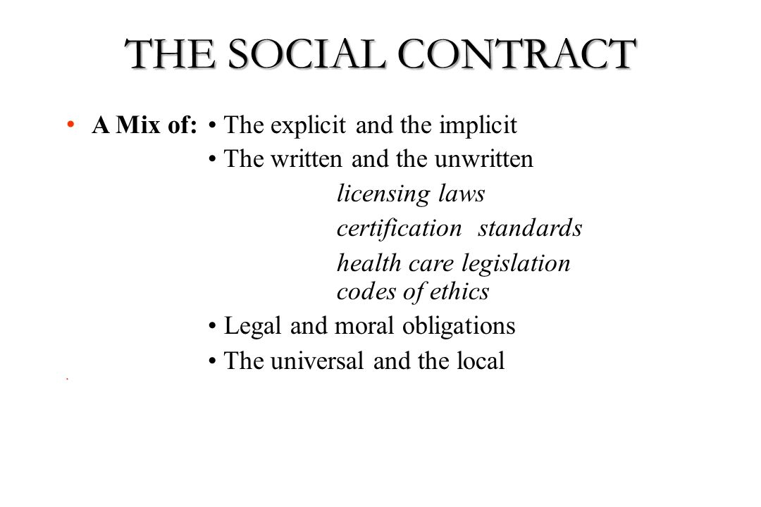 THE SOCIAL CONTRACT A Mix of: • The explicit and the implicit