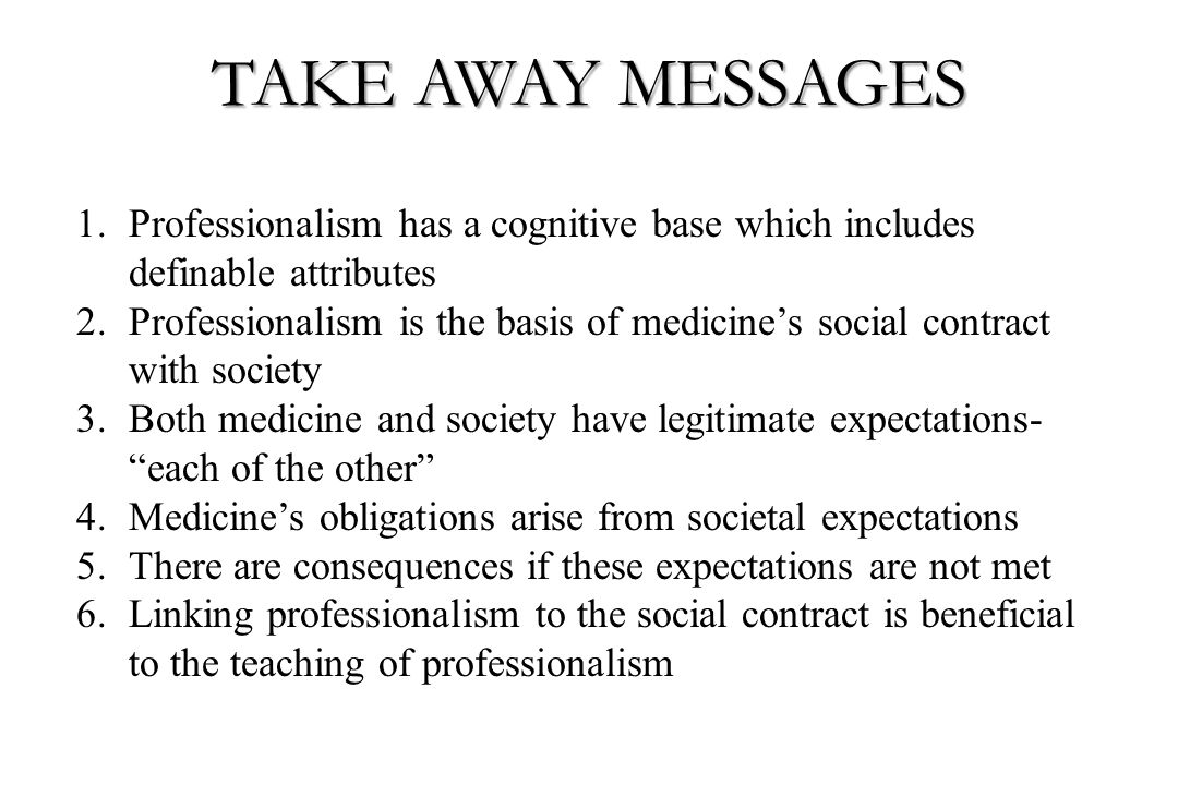 TAKE AWAY MESSAGES Professionalism has a cognitive base which includes definable attributes.