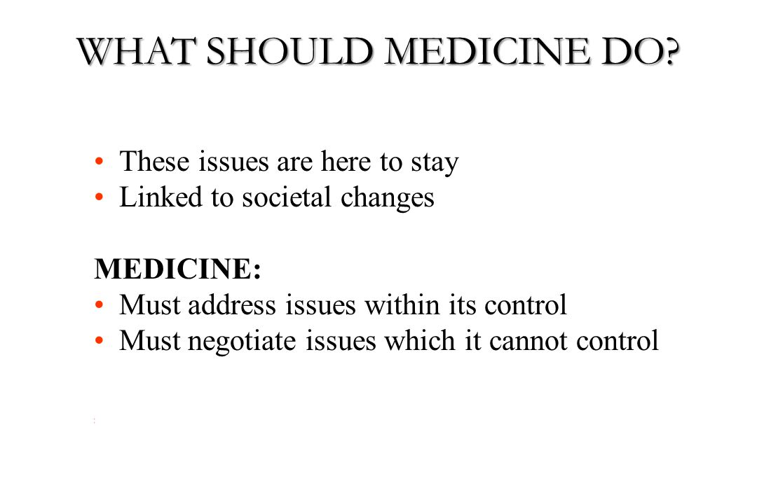 WHAT SHOULD MEDICINE DO
