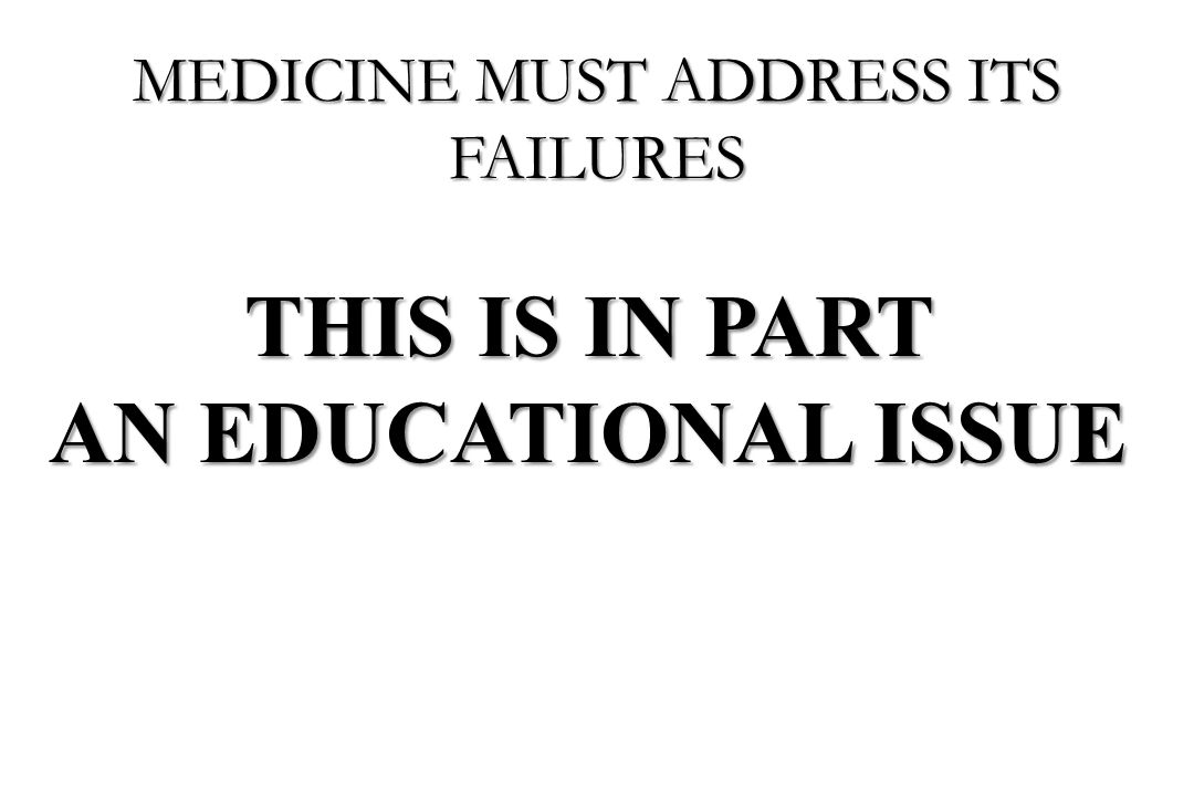 MEDICINE MUST ADDRESS ITS FAILURES