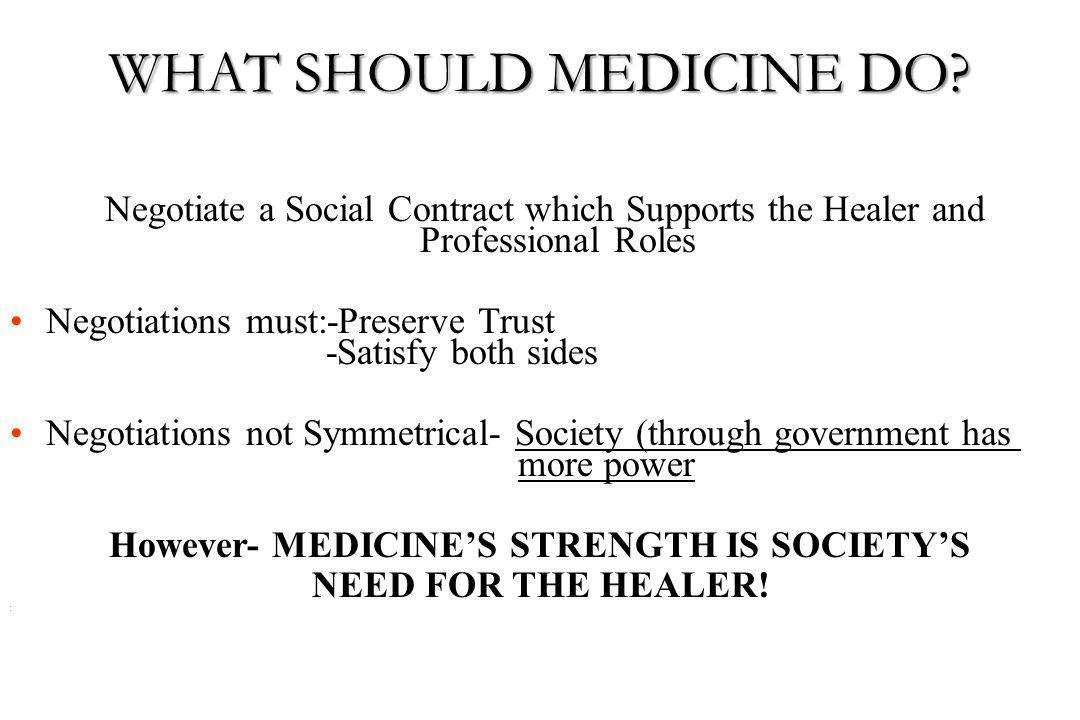 However- MEDICINE'S STRENGTH IS SOCIETY'S
