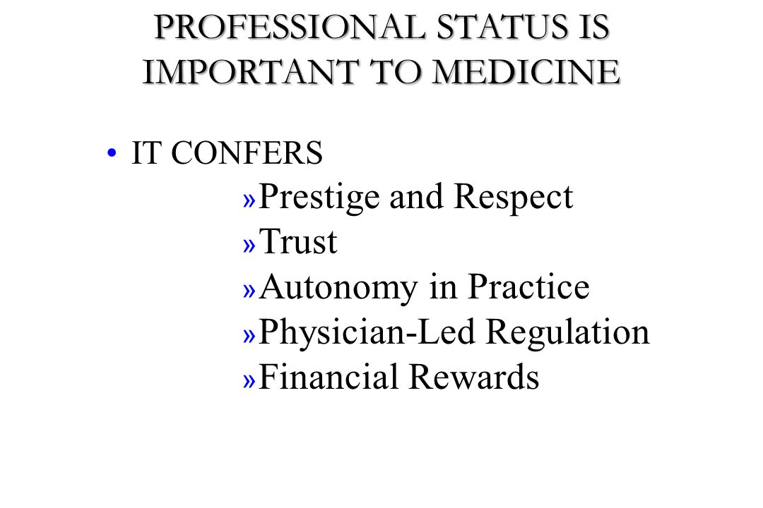 PROFESSIONAL STATUS IS IMPORTANT TO MEDICINE