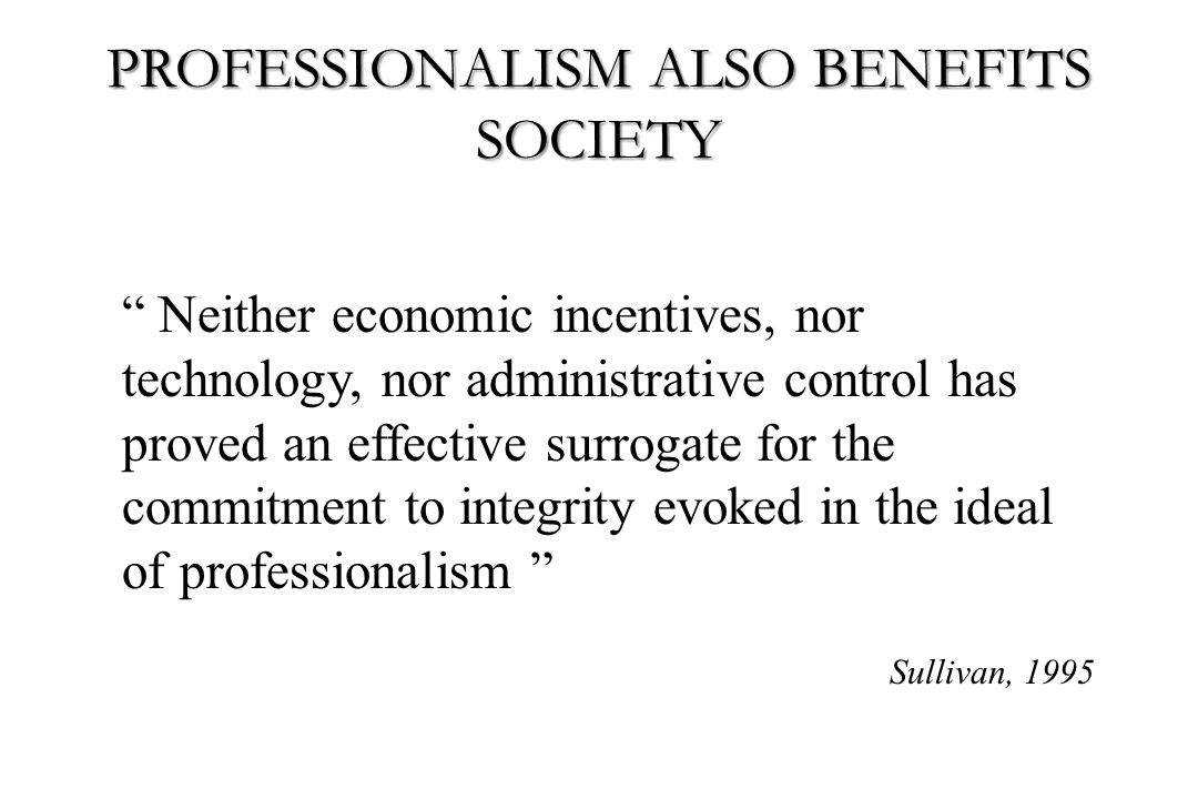 PROFESSIONALISM ALSO BENEFITS SOCIETY