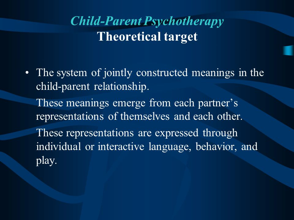Child-Parent Psychotherapy Theoretical target