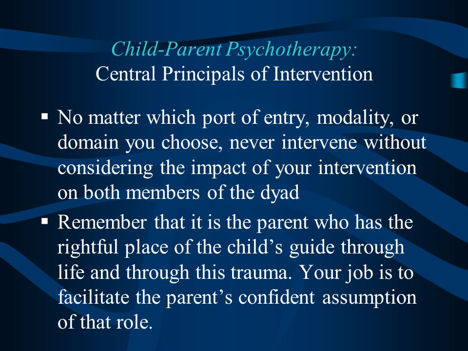 Child-Parent Psychotherapy: Central Principals of Intervention