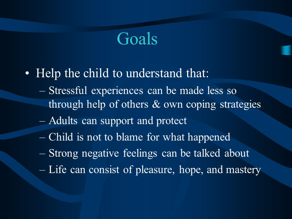 Goals Help the child to understand that: