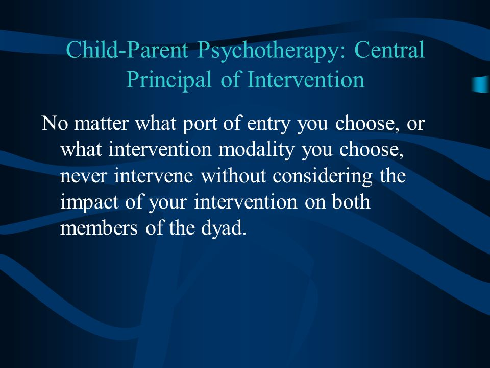 Child-Parent Psychotherapy: Central Principal of Intervention