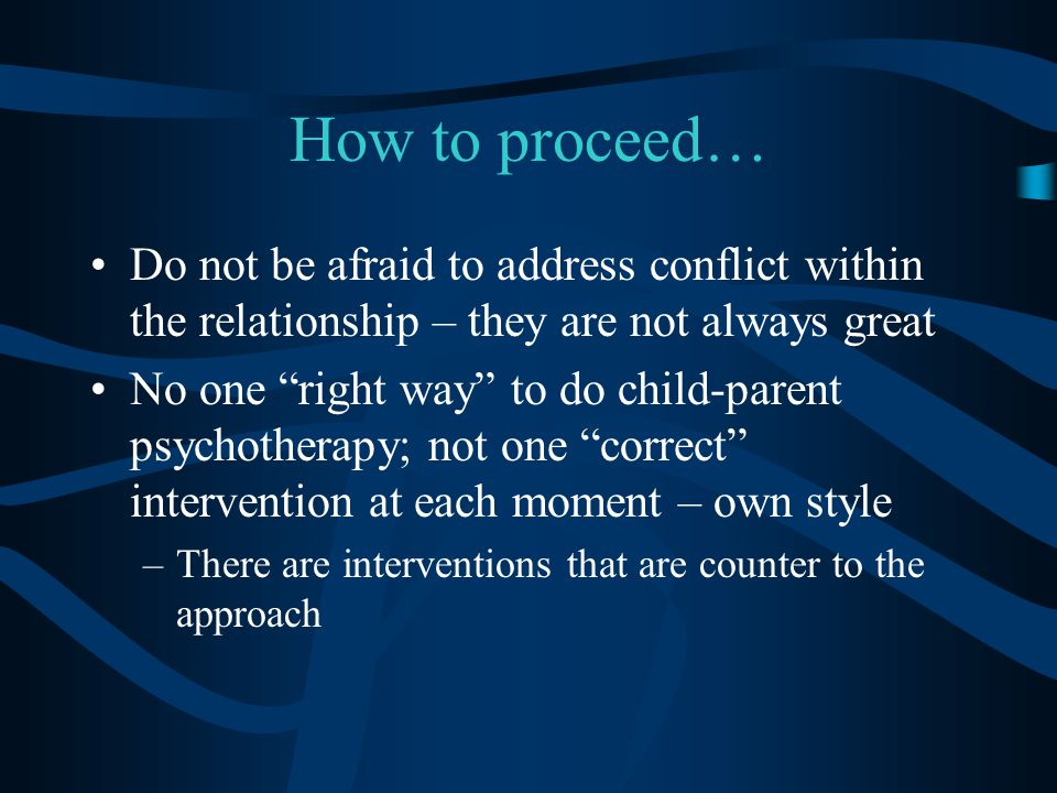 How to proceed… Do not be afraid to address conflict within the relationship – they are not always great.