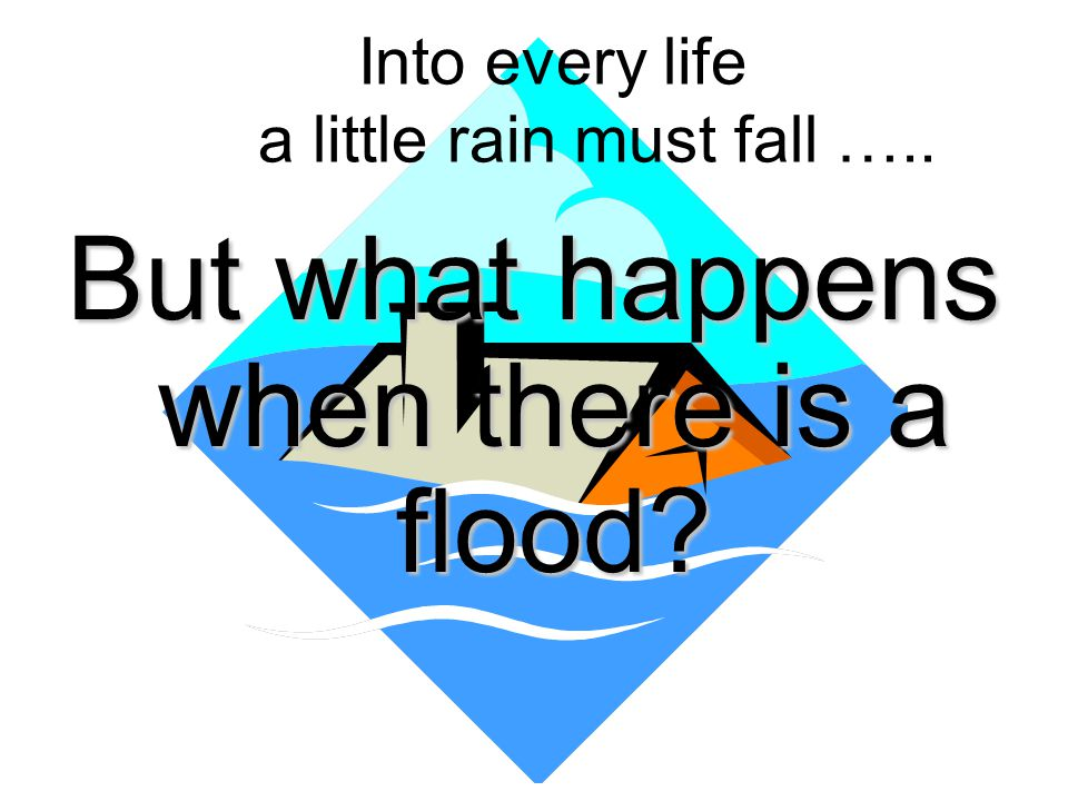 Into every life a little rain must fall …..