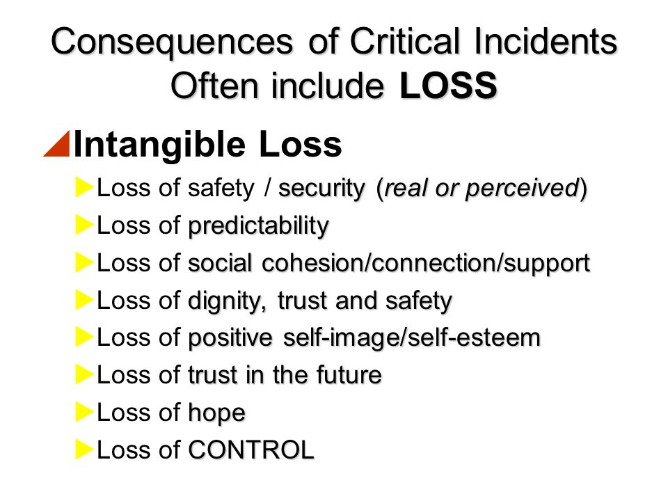 Consequences of Critical Incidents Often include LOSS
