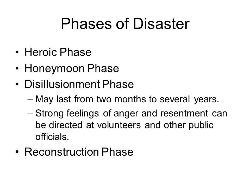 Phases of Disaster Heroic Phase Honeymoon Phase Disillusionment Phase