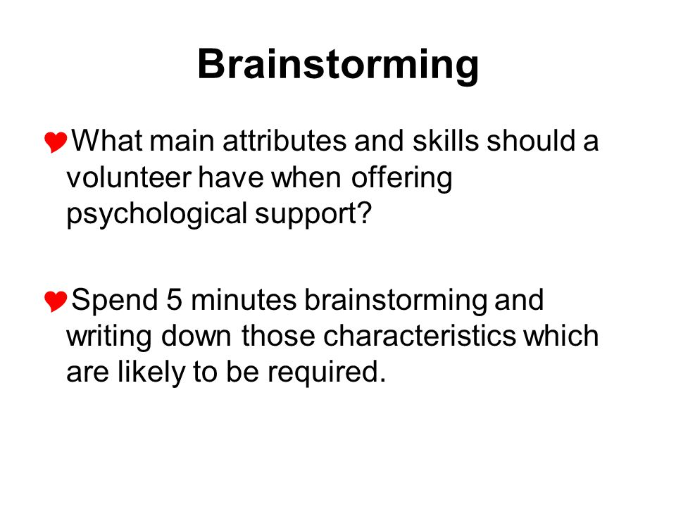 Brainstorming What main attributes and skills should a volunteer have when offering psychological support
