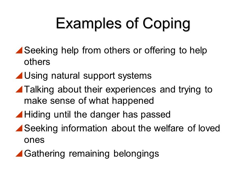 Examples of Coping Seeking help from others or offering to help others