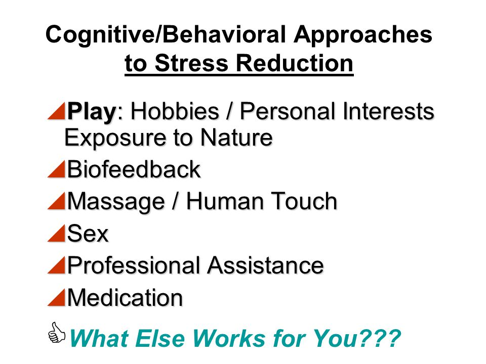 Cognitive/Behavioral Approaches to Stress Reduction