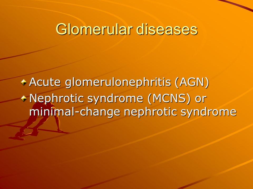Glomerular diseases Acute glomerulonephritis (AGN)