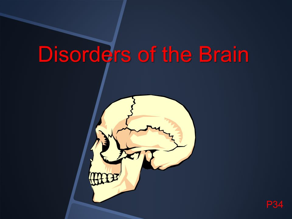 Disorders of the Brain P34