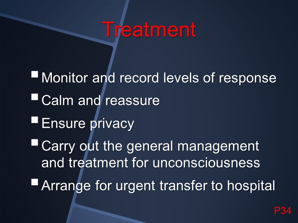 Treatment Monitor and record levels of response Calm and reassure