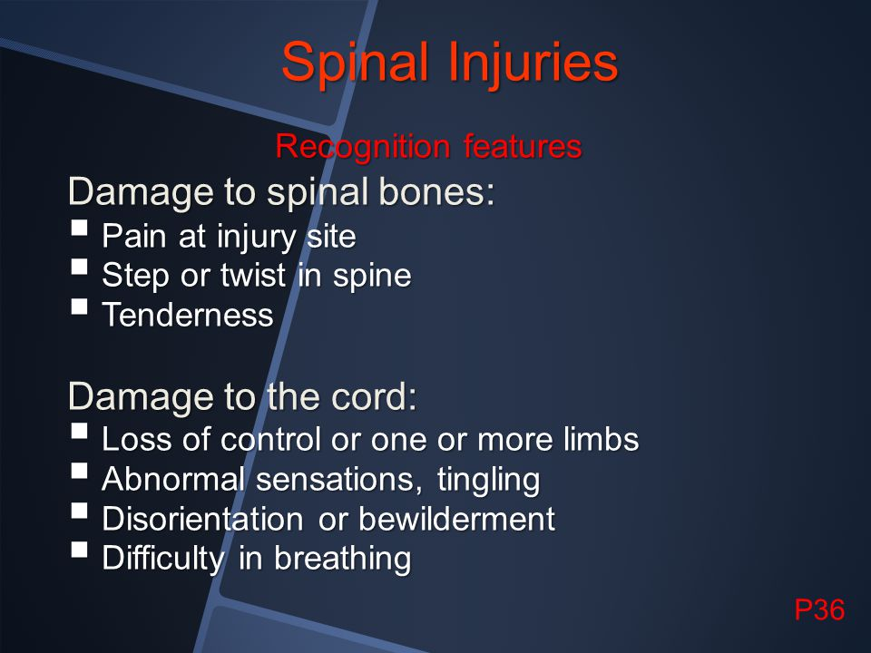 Spinal Injuries Damage to spinal bones: Damage to the cord: