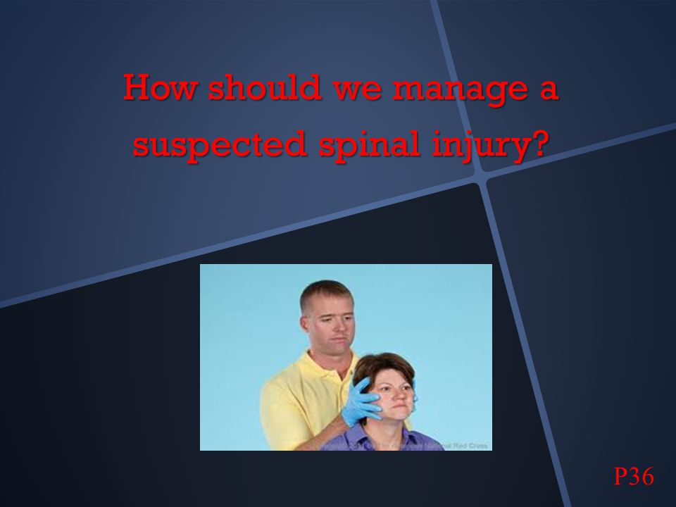 How should we manage a suspected spinal injury