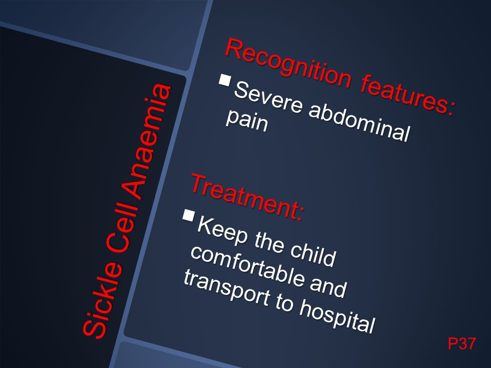 Sickle Cell Anaemia Recognition features: Treatment: