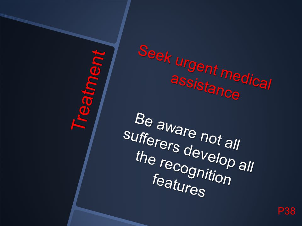 Seek urgent medical assistance Be aware not all sufferers develop all the recognition features