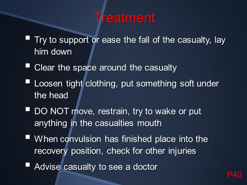 Treatment Try to support or ease the fall of the casualty, lay him down. Clear the space around the casualty.